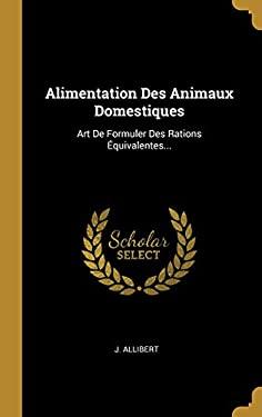 Alimentation Des Animaux Domestiques: Art De Formuler Des Rations quivalentes... (French Edition)