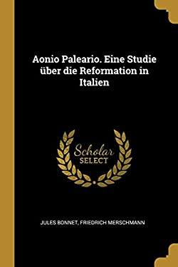 Aonio Paleario. Eine Studie ber die Reformation in Italien (German Edition)