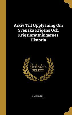 Arkiv Till Upplysning Om Svenska Krigens Och Krigsinrttningarnes Historia
