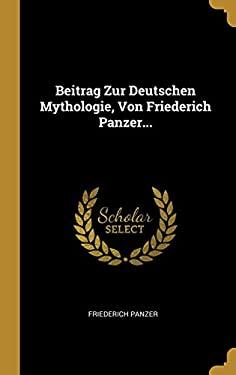 Beitrag Zur Deutschen Mythologie, Von Friederich Panzer... (German Edition)