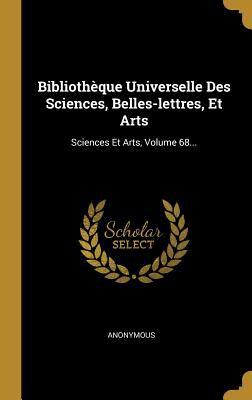 Bibliothque Universelle Des Sciences, Belles-lettres, Et Arts: Sciences Et Arts, Volume 68... (French Edition)