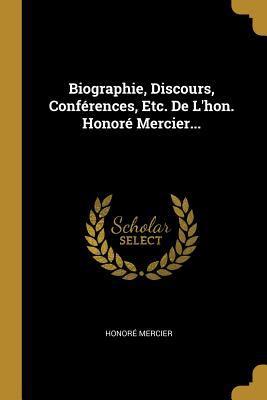 Biographie, Discours, Confrences, Etc. De L'hon. Honor Mercier... (French Edition)