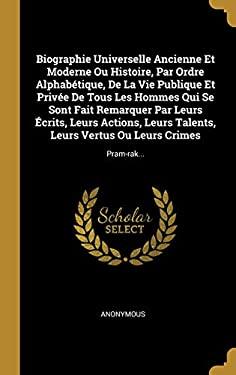 Biographie Universelle Ancienne Et Moderne Ou Histoire, Par Ordre Alphabtique, De La Vie Publique Et Prive De Tous Les Hommes Qui Se Sont Fait ... Ou