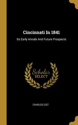 Cincinnati In 1841: Its Early Annals And Future Prospects
