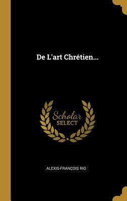 De L'art Chrtien... (French Edition)
