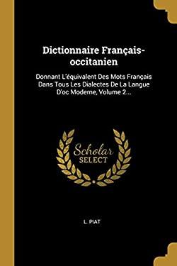 Dictionnaire Franais-occitanien: Donnant L'quivalent Des Mots Franais Dans Tous Les Dialectes De La Langue D'oc Moderne, Volume 2... (French Edition)