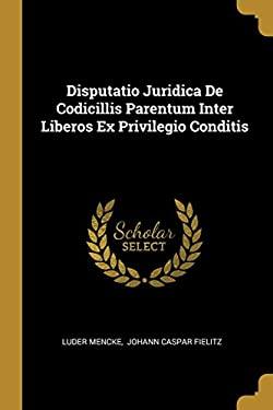 Disputatio Juridica De Codicillis Parentum Inter Liberos Ex Privilegio Conditis