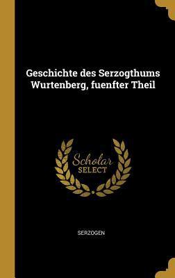 Geschichte Des Serzogthums Wurtenberg, Fuenfter Theil (German Edition)