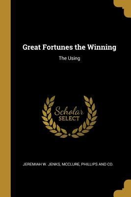 Great Fortunes the Winning: The Using