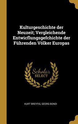 Kulturgeschichte der Neuzeit; Vergleichende Entwicflungsgefchichte der Fhrenden Vlker Europas (German Edition)