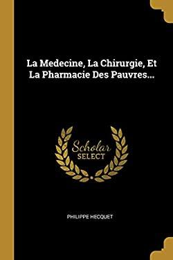La Medecine, La Chirurgie, Et La Pharmacie Des Pauvres... (French Edition)