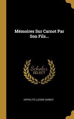 Mmoires Sur Carnot Par Son Fils... (French Edition)