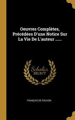 Oeuvres Compltes, Prcdes D'une Notice Sur La Vie De L'auteur ...... (French Edition)