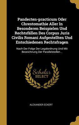 Pandecten-practicum Oder Chrestomathie Aller In Besonderen Beispielen Und Rechtsfllen Des Corpus Juris Civilis Romani Aufgestellten Und Entschiedenen