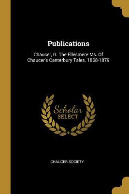 Publications: Chaucer, G. The Ellesmere Ms. Of Chaucer's Canterbury Tales. 1868-1879