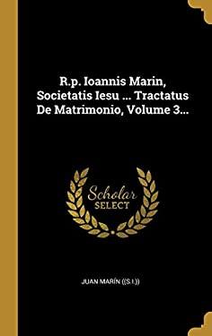 R.p. Ioannis Marin, Societatis Iesu ... Tractatus De Matrimonio, Volume 3... (Latin Edition)