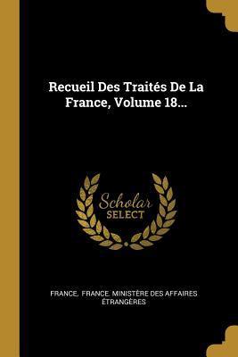 Recueil Des Traits De La France, Volume 18... (French Edition)
