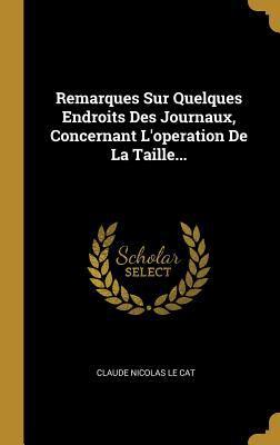 Remarques Sur Quelques Endroits Des Journaux, Concernant L'operation De La Taille... (French Edition)