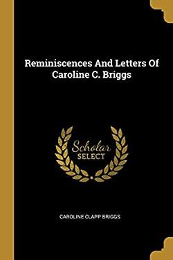 Reminiscences And Letters Of Caroline C. Briggs