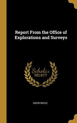 Report From the Office of Explorations and Surveys