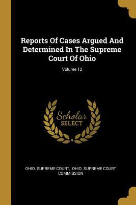 Reports Of Cases Argued And Determined In The Supreme Court Of Ohio; Volume 12