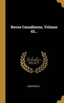 Revue Canadienne, Volume 43... (French Edition)