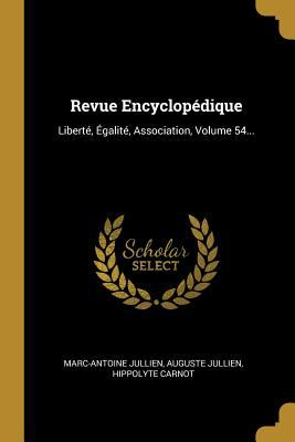 Revue Encyclopdique: Libert, galit, Association, Volume 54... (French Edition)
