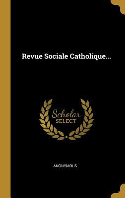 Revue Sociale Catholique... (French Edition)
