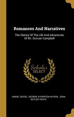 Romances And Narratives: The History Of The Life And Adventures Of Mr. Duncan Campbell