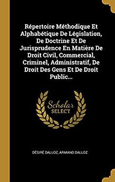 Rpertoire Mthodique Et Alphabtique De Lgislation, De Doctrine Et De Jurisprudence En Matire De Droit Civil, Commercial, Criminel, Administratif, ... G