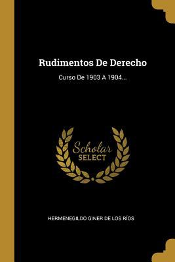 Rudimentos De Derecho: Curso De 1903 A 1904... (Spanish Edition)