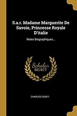 S.a.r. Madame Marguerite De Savoie, Princesse Royale D'italie: Notes Biographiques... (French Edition)