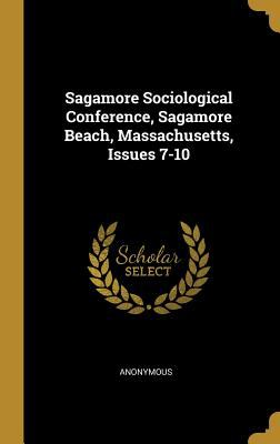 Sagamore Sociological Conference, Sagamore Beach, Massachusetts, Issues 7-10