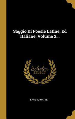 Saggio Di Poesie Latine, Ed Italiane, Volume 2... (Italian Edition)