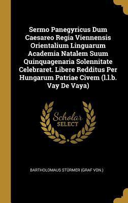 Sermo Panegyricus Dum Caesareo Regia Viennensis Orientalium Linguarum Academia Natalem Suum Quinquagenaria Solennitate Celebraret. Libere Redditus Per