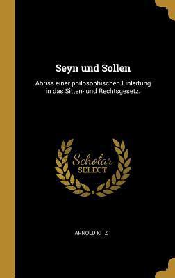 Seyn und Sollen: Abriss einer philosophischen Einleitung in das Sitten- und Rechtsgesetz. (German Edition)