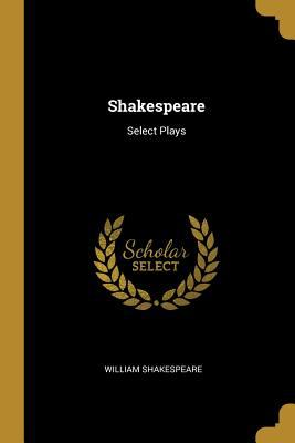 Shakespeare: Select Plays