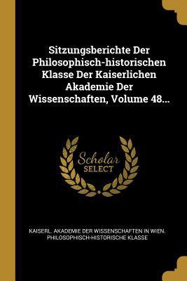 Sitzungsberichte Der Philosophisch-Historischen Klasse Der Kaiserlichen Akademie Der Wissenschaften, Volume 48... (German Edition)