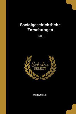 Socialgeschichtliche Forschungen: Heft I. (German Edition)
