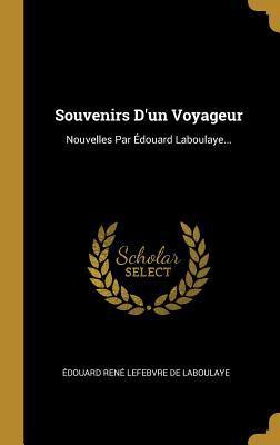 Souvenirs D'un Voyageur: Nouvelles Par douard Laboulaye... (French Edition)
