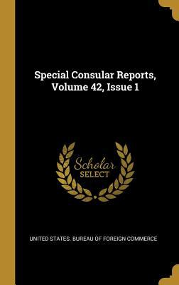 Special Consular Reports, Volume 42, Issue 1