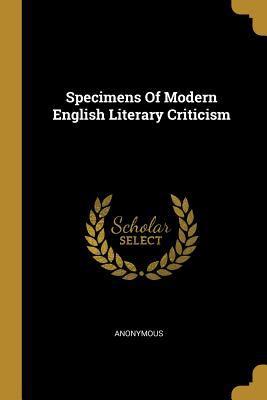 Specimens Of Modern English Literary Criticism