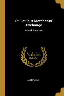 St. Louis, # Merchants' Exchange: Annual Statement