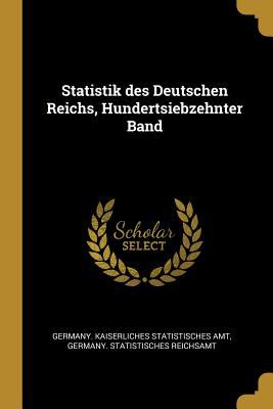 Statistik des Deutschen Reichs, Hundertsiebzehnter Band (German Edition)