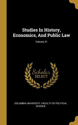 Studies In History, Economics, And Public Law; Volume 31