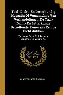 Taal- Dicht- En Letterkundig Magazijn Of Verzameling Van Verhandelingen, De Taal- Dicht- En Letterkunde Betreffende, Benevens Eenige Dichtstukken: Ten