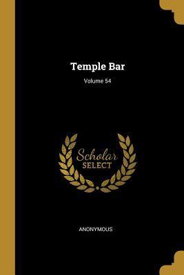 Temple Bar; Volume 54