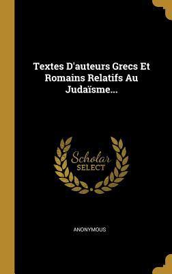 Textes D'auteurs Grecs Et Romains Relatifs Au Judasme... (French Edition)