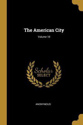 The American City; Volume 18