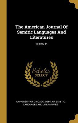 The American Journal Of Semitic Languages And Literatures; Volume 34